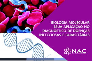"""Biologia molecular e sua aplicação no diagnóstico de doenças infecciosas e parasitárias – """"Panorama geral, escolha de método e aplicação"""""""