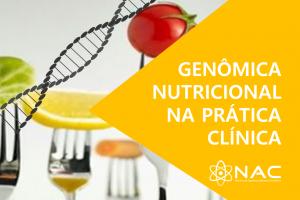 """Genômica Nutricional na Prática Clínica """"Nutrigenômica, Nutrigenética e Epigenética Nutricional"""""""